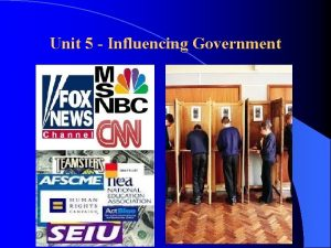 Unit 5 Influencing Government Influencing Government There are