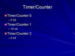 TimerCounter 0 8 bit TimerCounter 1 16 bit