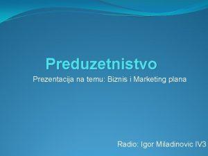 Preduzetnistvo Prezentacija na temu Biznis i Marketing plana
