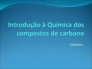 Introduo Qumica dos compostos de carbono Unidade 1