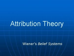 Attribution Theory Wieners Belief Systems Attribution Theory n