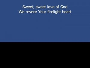 Sweet sweet love of God We revere Your