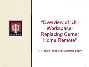 Overview of IUH Workspace Replacing Cerner Home Remote