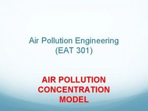 Air Pollution Engineering EAT 301 AIR POLLUTION CONCENTRATION