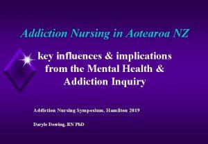 Addiction Nursing in Aotearoa NZ key influences implications