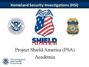 Homeland Security Investigations HSI Project Shield America PSA