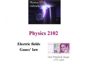 Physics 2102 Gabriela Gonzlez Physics 2102 Electric fields