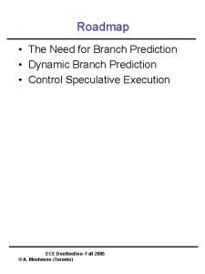 Roadmap The Need for Branch Prediction Dynamic Branch