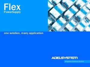 Flex Power Supply one solution many application Integrated