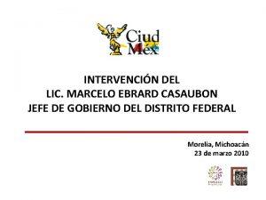 INTERVENCIN DEL LIC MARCELO EBRARD CASAUBON JEFE DE