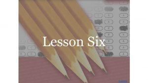 Lesson Six Contents Lesson Six declaim Stop declaiming
