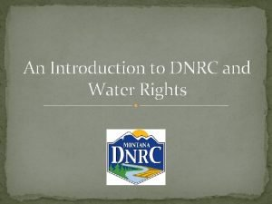 An Introduction to DNRC and Water Rights DNRC