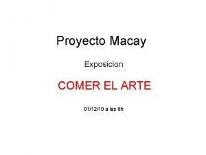 Proyecto Macay Exposicion COMER EL ARTE 011210 a