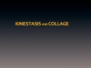 KINESTASIS AND COLLAGE KINESTASIS AND COLLAGE Kinestasis Technique
