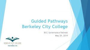Guided Pathways Berkeley City College BCC Governance Retreat