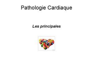 Pathologie Cardiaque Les principales Les principales pathologies Troubles