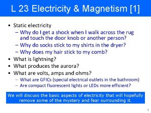 L 23 Electricity Magnetism 1 Static electricity Why