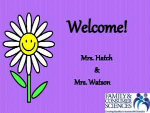 Welcome Mrs Hatch Mrs Watson We teach Exploring
