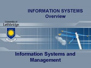 INFORMATION SYSTEMS Overview Information Systems and Management An