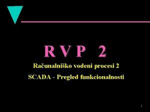RVP 2 Raunalniko vodeni procesi 2 SCADA Pregled