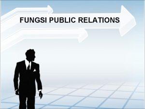 FUNGSI PUBLIC RELATIONS Fungsi Public Relations menurut Edwin