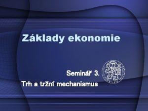Zklady ekonomie Semin 3 Trh a trn mechanismus