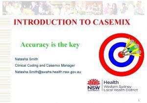 INTRODUCTION TO CASEMIX Accuracy is the key Natasha