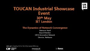 TOUCAN Industrial Showcase Event 30 th May IET