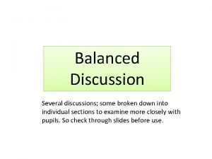 Balanced Discussion Several discussions some broken down into