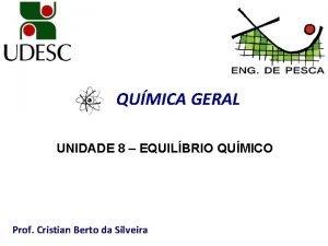 QUMICA GERAL UNIDADE 8 EQUILBRIO QUMICO Prof Cristian