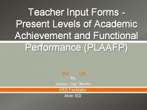 Teacher Input Forms Present Levels of Academic Achievement