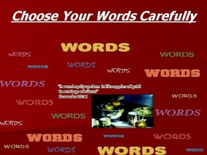 Choose Your Words Carefully WORDS WORDS Proverbs 18