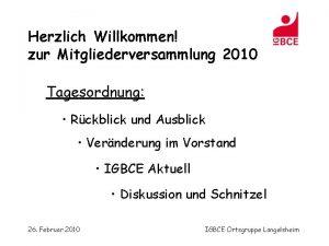 Herzlich Willkommen zur Mitgliederversammlung 2010 Tagesordnung Rckblick und