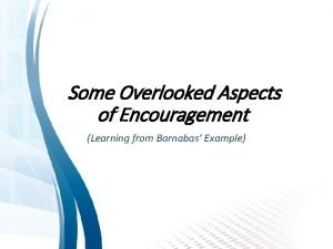 Some Overlooked Aspects of Encouragement Learning from Barnabas