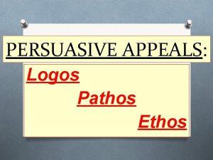 PERSUASIVE APPEALS Logos Pathos Ethos LOGOS THE Rhetorical