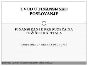 UVOD U FINANSIJSKO POSLOVANJE FINANSIRANJE PREDUZEA NA TRITU