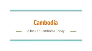 Cambodia A look at Cambodia Today Economy Overview