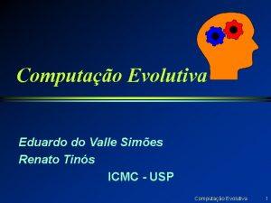 Computao Evolutiva Eduardo do Valle Simes Renato Tins