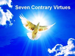 Seven Contrary Virtues Seven Contrary Virtues Humility Generosity