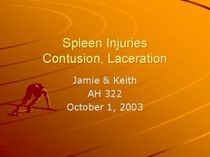 Spleen Injuries Contusion Laceration Jamie Keith AH 322