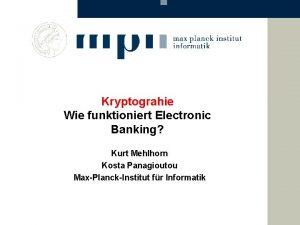 Kryptograhie Wie funktioniert Electronic Banking Kurt Mehlhorn Kosta