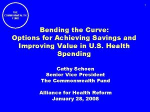 1 THE COMMONWEALTH FUND Bending the Curve Options