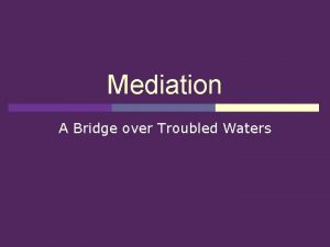 Mediation A Bridge over Troubled Waters Mediation vs