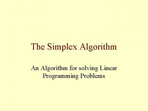 The Simplex Algorithm An Algorithm for solving Linear