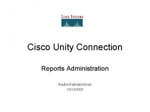 Cisco Unity Connection Reports Administration Radhakrishnan 10132005 Reports