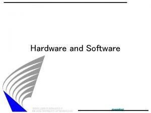 Hardware and Software TEKNILLINEN KORKEAKOULU HELSINKI UNIVERSITY OF