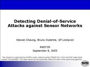 Detecting DenialofService Attacks against Sensor Networks Steven Cheung