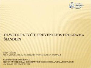Specialiosios pedagogikos ir psichologijos centras OLWEUS PATYI PREVENCIJOS