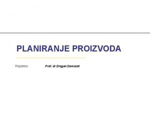 PLANIRANJE PROIZVODA Pripremio Prof dr Dragan Domazet Uvod