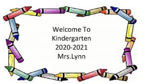 Welcome To Kindergarten 2020 2021 Mrs Lynn Mrs